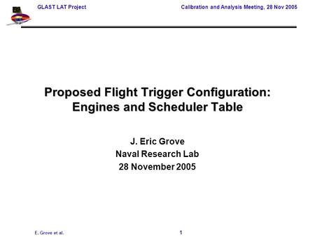 GLAST LAT Project Calibration and Analysis Meeting, 28 Nov 2005 E. Grove et al. 1 Proposed Flight Trigger Configuration: Engines and Scheduler Table J.