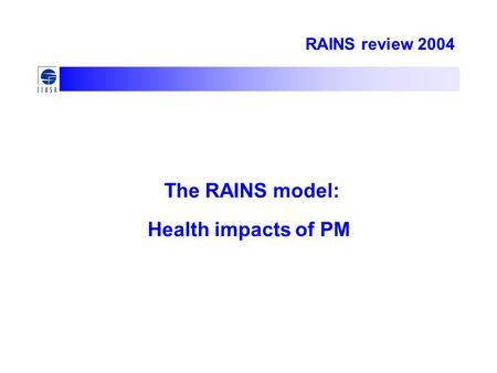 RAINS review 2004 The RAINS model: Health impacts of PM.