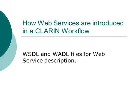 How Web Services are introduced in a CLARIN Workflow WSDL and WADL files for Web Service description.