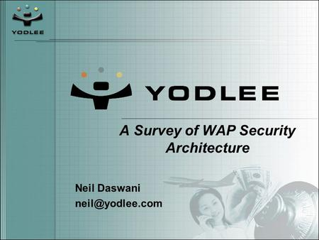A Survey of WAP Security Architecture Neil Daswani