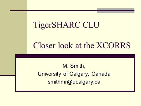 TigerSHARC CLU Closer look at the XCORRS M. Smith, University of Calgary, Canada