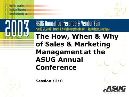 The How, When & Why of Sales & Marketing Management at the ASUG Annual Conference Session 1310.