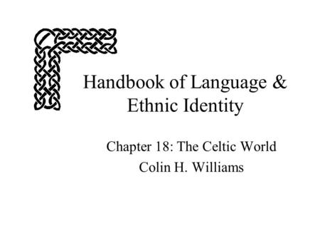 Handbook of Language & Ethnic Identity Chapter 18: The Celtic World Colin H. Williams.