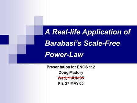 A Real-life Application of Barabasi's Scale-Free Power-Law Presentation for ENGS 112 Doug Madory Wed, 1 JUN 05 Fri, 27 MAY 05.