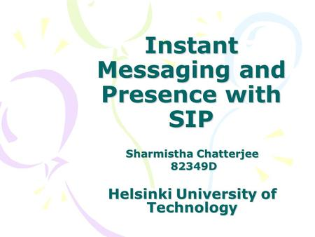 Sharmistha Chatterjee 82349D 82349D Helsinki University of Technology Instant Messaging and Presence with SIP.