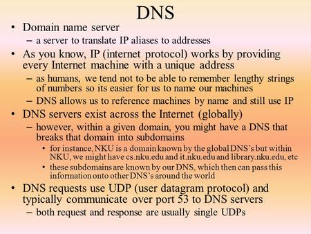 DNS Domain name server – a server to translate IP aliases to addresses As you know, IP (internet protocol) works by providing every Internet machine with.