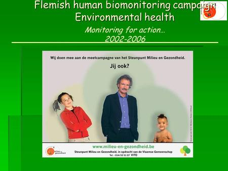 Flemish human biomonitoring campaign Environmental health Monitoring for action… 2002-2006.