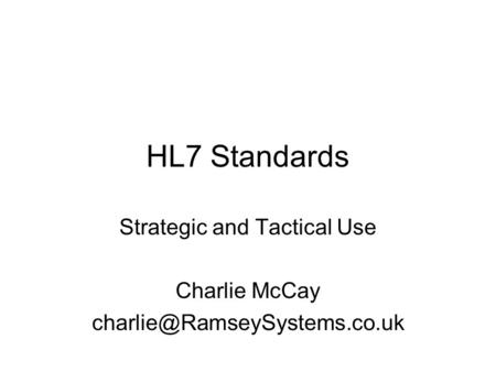 HL7 Standards Strategic and Tactical Use Charlie McCay