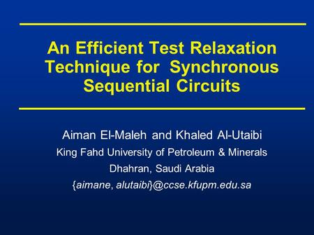 An Efficient Test Relaxation Technique for Synchronous Sequential Circuits Aiman El-Maleh and Khaled Al-Utaibi King Fahd University of Petroleum & Minerals.