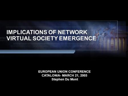 © 2001, Cisco Systems, Inc. All rights reserved. 111 Presentation_ID IMPLICATIONS OF NETWORK VIRTUAL SOCIETY EMERGENCE EUROPEAN UNION CONFERENCE CATALONIA-