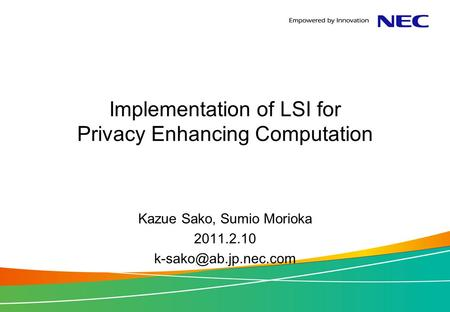 Implementation of LSI for Privacy Enhancing Computation Kazue Sako, Sumio Morioka 2011.2.10