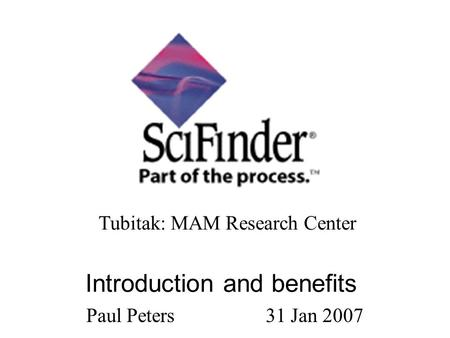 Introduction and benefits Paul Peters 31 Jan 2007 Tubitak: MAM Research Center.