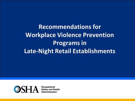 Recommendations for Workplace Violence Prevention Programs in Late- Night Retail Establishments.