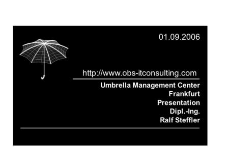Umbrella Management Center Frankfurt Presentation Dipl.-Ing. Ralf Steffler 01.09.2006