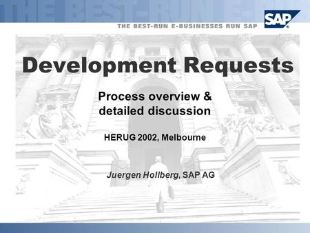 Process overview & detailed discussion HERUG 2002, Melbourne Development Requests Juergen Hollberg, SAP AG.