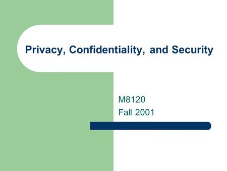 Privacy, Confidentiality, and Security M8120 Fall 2001.