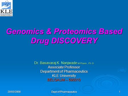 20/03/2008 Dept.of Pharmaceutics 1 Genomics & Proteomics Based Drug DISCOVERY Dr. Basavaraj K. Nanjwade M.Pharm., Ph. D Associate Professor Department.