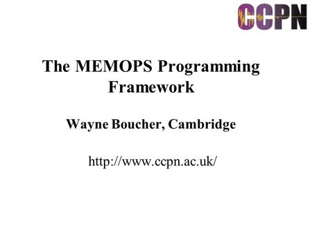The MEMOPS Programming Framework Wayne Boucher, Cambridge