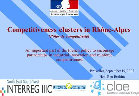 11 Competitiveness clusters in Rhône-Alpes (Pôles de compétitivité) An important part of the French policy to encourage partnerships in industrial innovation.