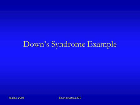 Tobias, 2005Econometrics 472 Down's Syndrome Example.