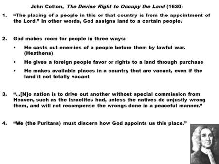 "John Cotton, The Devine Right to Occupy the Land (1630) 1.""The placing of a people in this or that country is from the appointment of the Lord."" In other."