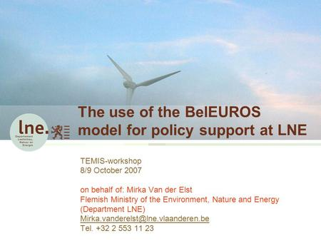 The use of the BelEUROS model for policy support at LNE TEMIS-workshop 8/9 October 2007 on behalf of: Mirka Van der Elst Flemish Ministry of the Environment,