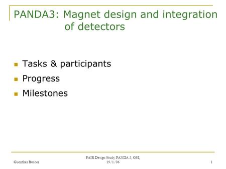 Guenther Rosner FAIR Design Study, PANDA 3, GSI, 19/1/06 1 PANDA3: Magnet design and integration of detectors Tasks & participants Progress Milestones.
