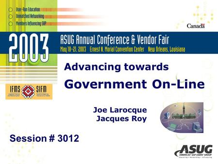 Advancing towards Government On-Line Joe Larocque Jacques Roy Session # 3012.