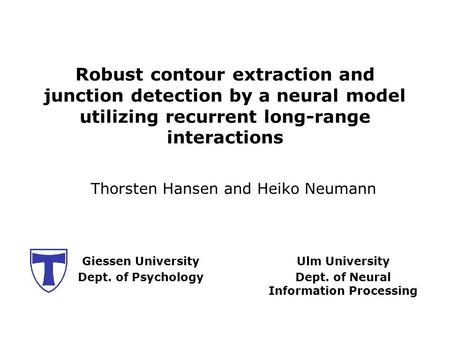 Giessen University Dept. of Psychology Robust contour extraction and junction detection by a neural model utilizing recurrent long-range interactions Thorsten.