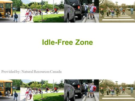 Provided by: Natural Resources Canada Idle-Free Zone.