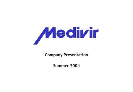 Company Presentation Summer 2004. Medivir in brief One of the world leaders in polymerase research. Aiming for a similar position in protease research.