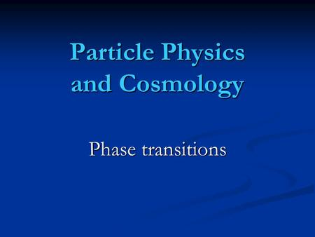 Particle Physics and Cosmology Phase transitions.