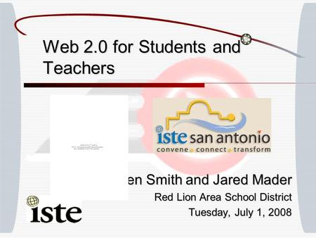 Web 2.0 for Students and Teachers Ben Smith and Jared Mader Red Lion Area School District Tuesday, July 1, 2008.