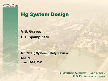 Hg System Design V.B. Graves P.T. Spampinato MERIT Hg System Safety Review CERN June 19-20, 2006.