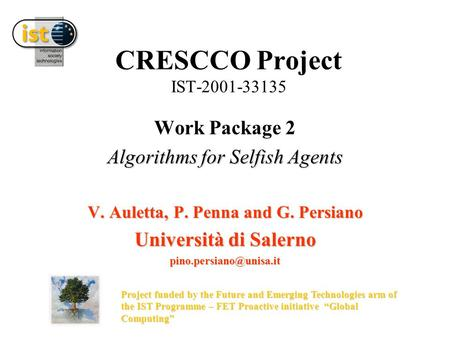CRESCCO Project IST-2001-33135 Work Package 2 Algorithms for Selfish Agents V. Auletta, P. Penna and G. Persiano Università di Salerno