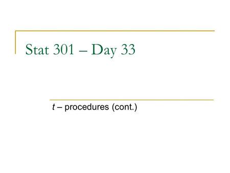 Stat 301 – Day 33 t – procedures (cont.). Last Time: Investigation 5.3.2 (p. 438) Can't compare difference in sample means without knowledge of sample.