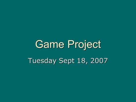 Game Project Tuesday Sept 18, 2007.  Game Idea  Team  Understanding available engine options  Understanding the Pipeline  Start the process Cycle.