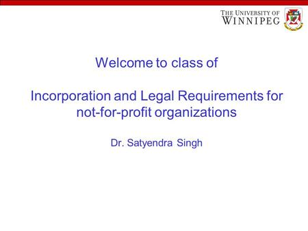Welcome to class of Incorporation and Legal Requirements for not-for-profit organizations Dr. Satyendra Singh.