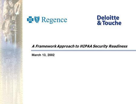 A Framework Approach to HIPAA Security Readiness March 13, 2002.