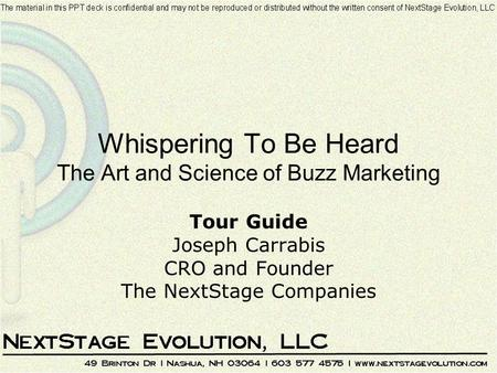 Whispering To Be Heard The Art and Science of Buzz Marketing Tour Guide Joseph Carrabis CRO and Founder The NextStage Companies.
