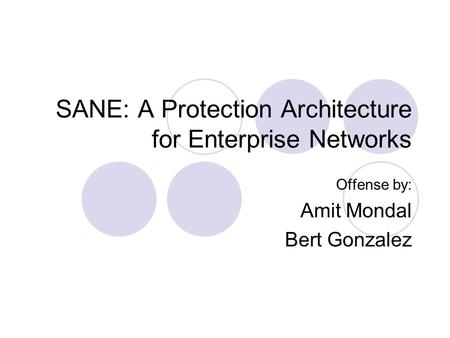 SANE: A Protection Architecture for Enterprise Networks Offense by: Amit Mondal Bert Gonzalez.