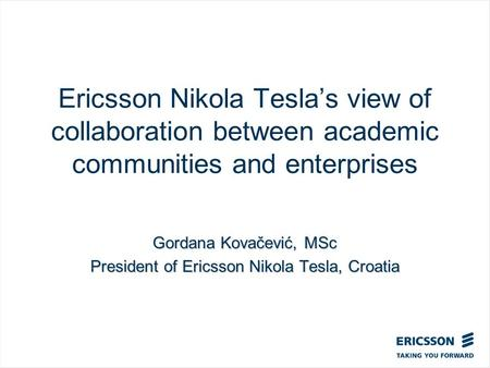 Slide title In CAPITALS 50 pt Slide subtitle 32 pt Ericsson Nikola Tesla's view of collaboration between academic communities and enterprises Gordana Kovačević,