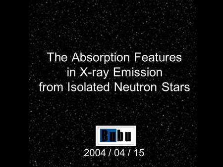 The Absorption Features in X-ray Emission from Isolated Neutron Stars 2004 / 04 / 15.