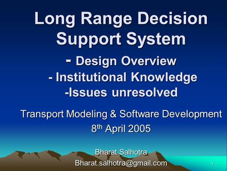 1 Long Range Decision Support System - Design Overview - Institutional Knowledge -Issues unresolved Transport Modeling & Software Development 8 th April.