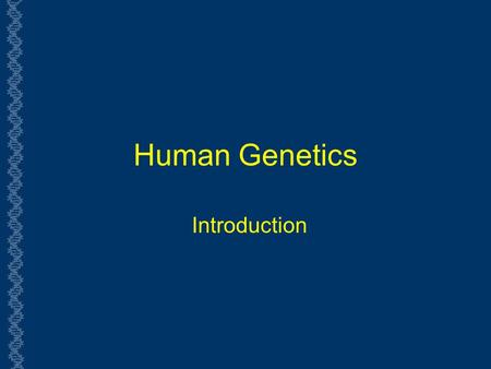 Human Genetics Introduction 1.
