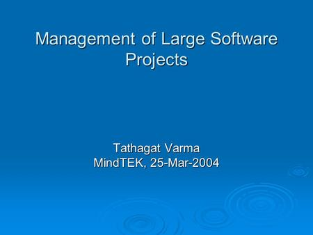 <strong>Management</strong> of Large <strong>Software</strong> <strong>Projects</strong> Tathagat Varma MindTEK, 25-Mar-2004.