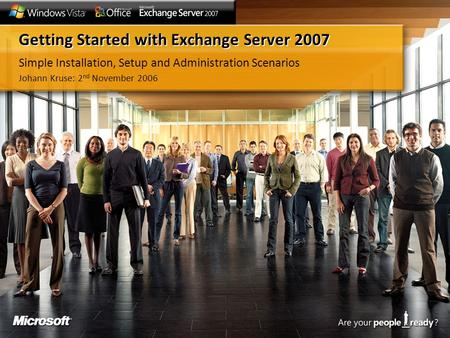 Getting Started with Exchange Server 2007 Simple Installation, Setup and Administration Scenarios Johann Kruse: 2 nd November 2006.