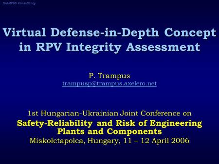 TRAMPUS Consultancy Virtual Defense-in-Depth Concept in RPV Integrity Assessment P. Trampus 1st Hungarian-Ukrainian Joint.