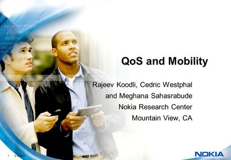 1 © NOKIA QoS and Mobility Rajeev Koodli, Cedric Westphal and Meghana Sahasrabude Nokia Research Center Mountain View, CA.