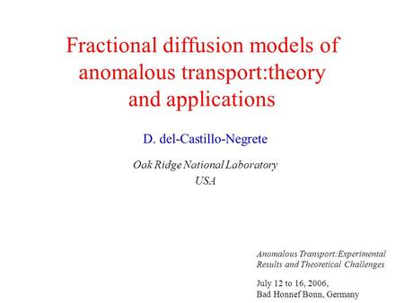 Fractional diffusion models of anomalous transport:theory and applications D. del-Castillo-Negrete Oak Ridge National Laboratory USA Anomalous Transport:Experimental.